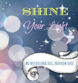 Shine Your Light InspirationalInterview Blog Series